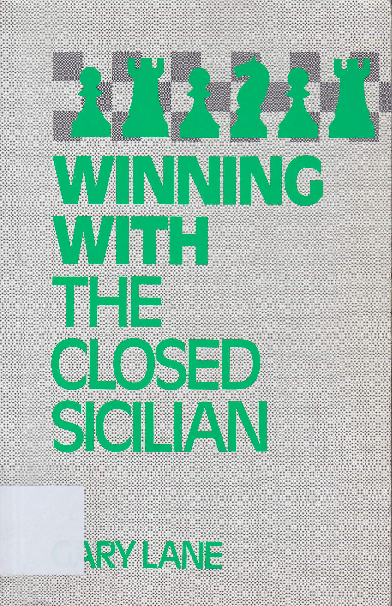 Lane, Gary - Winning With the Closed Sicilian.pdf