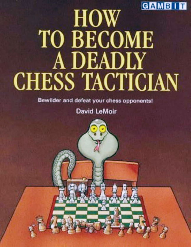 LeMoir, David - How to Become a Deadly Chess Tactician.pdf