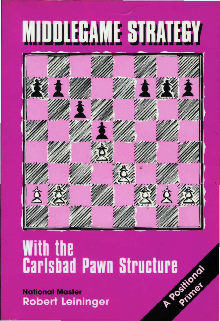 Leininger, Robert - Middlegame Strategy With the Carlsbad Pawn Structure.pdf
